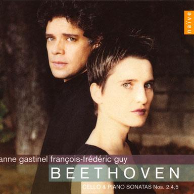Cello et piano Sonatas 2,4 & 5 - Ludwig Van Beethoven - Anne Gastinel, cello - François-Frédéric Guy, piano - Naïve - 2002